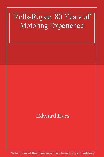 1 of 1 - Rolls-Royce: 80 Years of Motoring Experience By Edward Eves