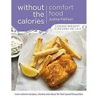 Comfort Food Without the Calories: Low-Calorie Recipes, Cheats and Ideas for Feel-Good Favourites by Justine Pattison (Paperback, 2015)