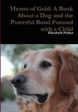 Hearts of Gold : A Book about a Dog and the Powerful Bond Formed with a Child...