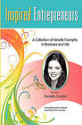 Inspired Entrepreneurs: A Collection of Female Triumphs in Business and Life by Debra Dion Krischke, Beth Caldwell, Danielle Cuomo (Paperback / softback, 2010)