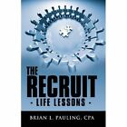 The Recruit Life Lessons - 9781434307774 by Brian L. Pauling Hardcover