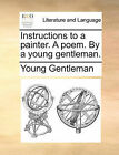 Instructions to a Painter. a Poem. by a Young Gentleman. by Young Gentleman (Paperback / softback, 2010)
