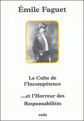 Le Culte De L'incompetence Et L'horreur Des Responsabilites - Emile Faguet
