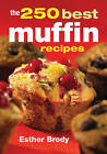 The 250 Best Muffin Recipes by Esther Brody (Paperback, 2010)