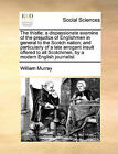 The Thistle; A Dispassionate Examine of the Prejudice of Englishmen in General to the Scotch Nation; And Particularly of a Late Arrogant Insult Offered to All Scotchmen, by a Modern English Journalist by William Murray (Paperback / softback, 2010)