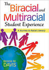 The Biracial and Multiracial Student Experience: A Journey to Racial Literacy by SAGE Publications Inc (Paperback, 2009)
