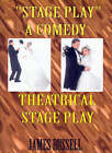 Stage Play : A Comedy Theatrical Stage Play by James Russell (Paperback, 2001)