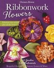 Ribbonwork Flowers: 132 Garden Embellishments - Beautiful Designs for Flowers, Leaves & More by Christen Brown (Paperback, 2015)