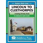 Lincoln to Cleethorpes: Including Grimsby Docks by Vic Mitchell, Keith Smith (Hardback, 2014)