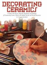 Decorating Ceramics: A Guide to the History, Materials, Equipment, and