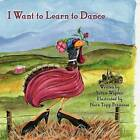 I Want to Learn to Dance by Susan Wigden (Paperback / softback, 2012)