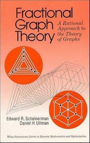 Wiley Series in Discrete Mathematics and Optimization: Fractional Graph Theory :