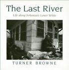 Last River Life Along Arkansas Lower White 9781557282927 by Turner Browne