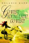 Go West Young Lady West Rapp iUniverse Paperback / Softback 9780595343874