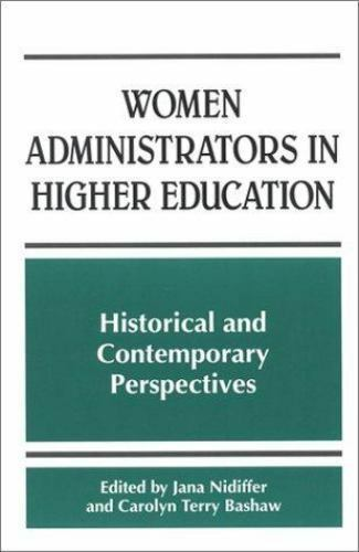 Women Administrators in Higher Education: Historical and Contemporary Perspectiv