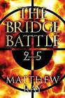 The Bridge Battle 2-5 by Matthew Ray (Paperback / softback, 2013)