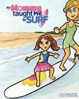 My Mommy Taught Me to Surf by Joseph Tomarchio (Paperback / softback, 2011)