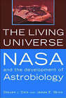 The Living Universe: NASA and the Development of Astrobiology by Steven J. Dick, James E. Strick (Paperback, 2005)