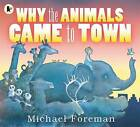 Why the Animals Came to Town by Michael Foreman (Paperback, 2011)