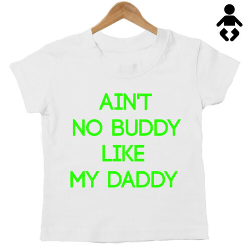 T-Shirt AIN/'T NO BUDDY LIKE MY DADDY Dad Cute Funny Baby // Childs Father
