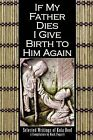 If My Father Dies I Give Birth to Him Again: Selected Writings of Kola Boof by Valley Press (Paperback, 2009)