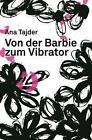 Von der Barbie zum Vibrator von Ana Tajder (2009, Gebundene Ausgabe)