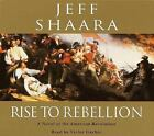 Rise to Rebellion : A Novel of the American Revolution by Jeff Shaara (2001, CD, Abridged)