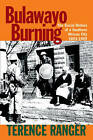 Bulawayo Burning: The Social History of a Southern African City, 1893-1960 by Terance O. Ranger (Hardback, 2010)