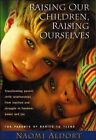 Raising Our Children Raising Ourselves 9781887542326 by Naomi Aldort Paperback