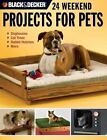 Black & Decker: Black and Decker 24 Weekend Projects for Pets : Dog Houses, Cat Trees, Rabbit Hutches and More by David Griffin (2007, Paperback)
