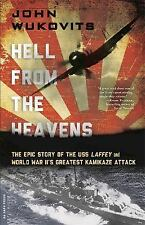 Hell from the Heavens : The Epic Story of the USS Laffey and World War II's Greatest Kamikaze Attack by John Wukovits (2016, Paperback)