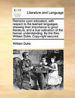 Remarks Upon Education, with Respect to the Learned Languages: Shewing Their Importance to Good Literature, and a Due Cultivation of the Human Understanding. by the REV. William Duke. Copy-Right Secured. by William Duke (Paperback / softback, 2010)