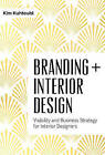 Branding Interior Design: Visibility & Business Strategy for Interior Designers by Kim Kuhteubl (Hardback, 2016)