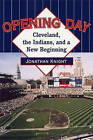 Opening Day: Cleveland, the Indians, and a New Beginning by Jonathan Knight (Paperback, 2004)