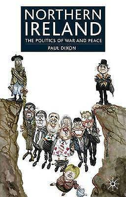 Northern Ireland: The Politics of War and Peace, Dixon, Paul, Good Book