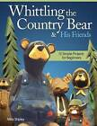 Whittling the country bear & his friends: 12 Simple projects for beginners by Mike Shipley (Paperback, 2013)