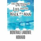 The Duties of Life and the Walk of a Man by Montrale LaMonte Howard (Paperback / softback, 2011)