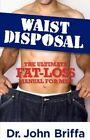Waist Disposal: The Ultimate Fat-Loss Manual for Men by Dr John Briffa (Paperback / softback)