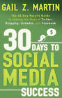 30 Days to Social Media Success: The 30 Day Results Guide to Making the Most of Twitter, Blogging, Linkedin, and Facebook by Gail Z. Martin (Paperback, 2010)