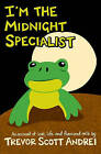 I'm the Midnight Specialist: An Account of Love, Life and Flavoured Milk by Trevor Andrei (Paperback / softback, 2007)