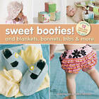Sweet Booties and Blankets, Bonnets, Bibs & More by Valerie Van Arsdale Shrader (Mixed media product, 2013)