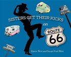Sisters Get Their Kicks on Route 66 by Karen West, Susan Ford-West (Paperback / softback, 2015)