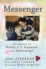 Messenger: The Legacy of Mattie J.T. Stepanek and Heartsongs by Larry Lindner, Jeni Stepanek (Paperback, 2010)