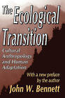 The Ecological Transition: Cultural Anthropology and Human Adaptation by John W. Bennett (Paperback, 2003)
