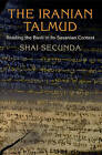 The Iranian Talmud: Reading the Bavli in Its Sasanian Context by Shai Secunda (Hardback, 2013)