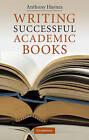 Writing Successful Academic Books by Anthony Haynes (Hardback, 2010)