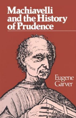 Machiavelli and the History of Prudence (Rhetoric of the Human Sciences), Garver