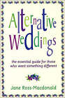 Alternative Weddings: A Guide for Those Who Want Something Different by Jane Ross-Macdonald (Paperback, 1996)