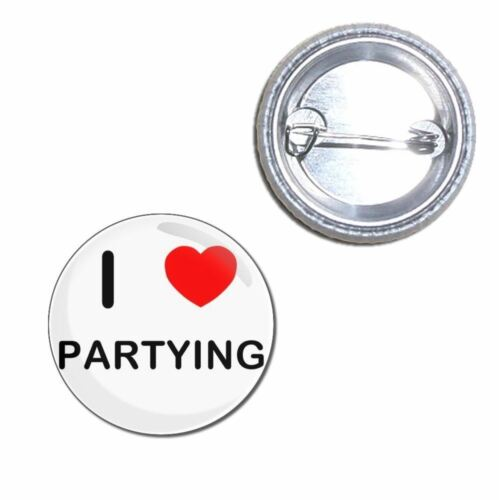 Button Badge I love Partying Choice 25mm//55mm//77mm Novelty Fun BadgeBeast