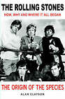 The  Rolling Stones :  The Origin of the Species: How, Why and Where it All Began by Alan Clayson (Paperback, 2007)
